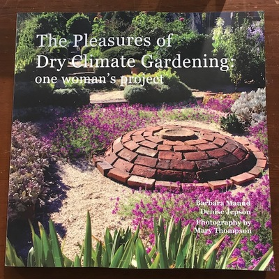 Pleasures of Dry Climate Gardening The: One Woman's Project