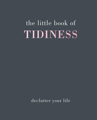 The Little Book of Tidiness: Declutter Your Life