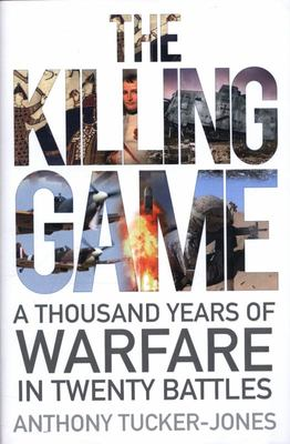 The Killing GameThe Killing Game - A Thousand Years of Warfare in Twenty Battles