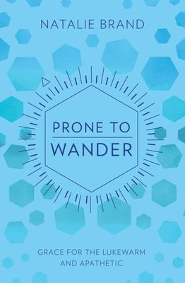 Prone to Wander - Comfort and Challenge for the Lukewarm and Backsliding