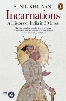 Incarnations: A History of India in 50 Lives