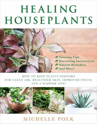 Healing Houseplants - Caring for Houseplants and How They Care for You