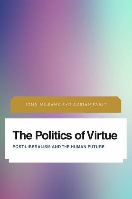The Politics of Virtue - Post-Liberalism and the Human Future
