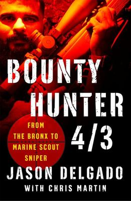 Bounty Hunter 4/3 - My Life in Combat from Marine Scout Sniper to MARSOC
