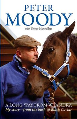 A Long Way from Wyandra: My Story - From the Bush to Black Caviar