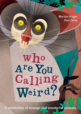Who Are You Calling Weird? A Celebration of Weird and Wonderful Animals