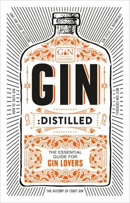 Gin, Distilled - Essential Guide For Gin Lovers