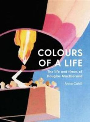 Colours of a Life: The Life and Times of Douglas MacDiarmid