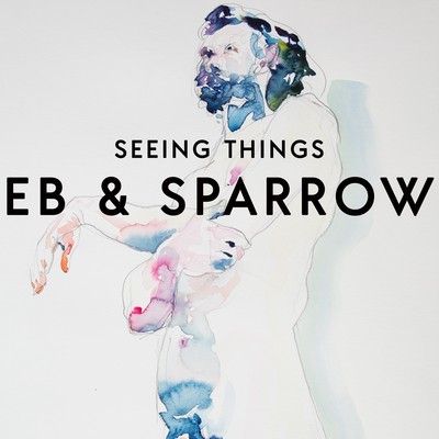 Seeing Things - Eb & Sparrow