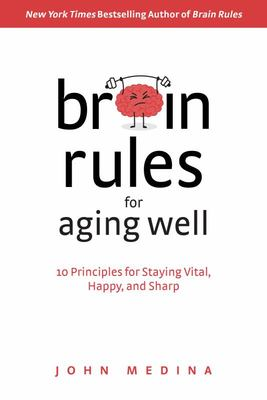 Brain Rules for Ageing Well - 10 Principles for Staying Vital, Happy, and Sharp (HB)