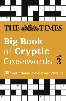 The Times Big Book of Cryptic Crosswords 3: A Bumper Collection of 200 Brain-Teasing Puzzles