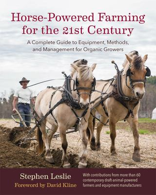 Horse-Powered Farming for the 21st CenturyA Complete Guide to Equipment, Methods, and Management for Organic Growers