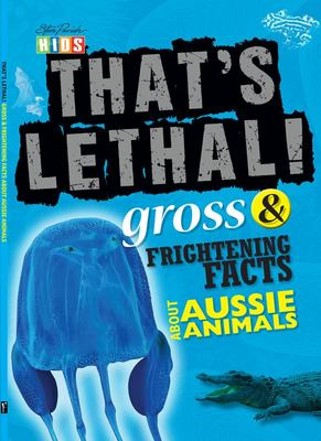 That's Lethal! Weird and Disgusting Facts About Aussie Animals
