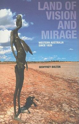 Land of Vision and Mirage: A History of Western Australia Since 1826