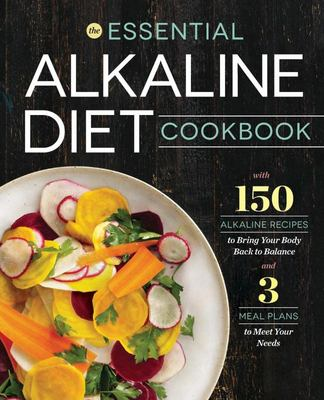 The Essential Alkaline Diet Cookbook - 150 Alkaline Recipes to Bring Your Body Back to Balance