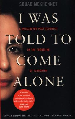 I Was Told to Come AloneMy Journey Behind the Lines of Jihad