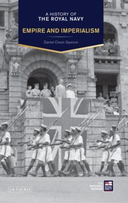A History of the Royal Navy - Empire and Imperialism