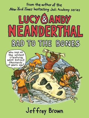 Lucy and Andy Neanderthal: Bad to the Bones