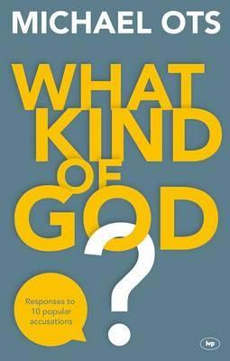 What Kind of God? Responding to 10 popular accusations
