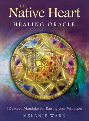 The Native Heart Healing Oracle: 42 Sacred Mandalas for Raising your Vibration