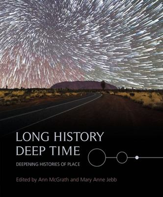 Long History, Deep TimeDeepening Histories of Place