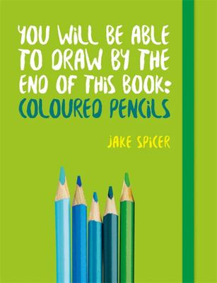 You Will Be Able to Draw by the End of This Book - Coloured Pencils