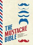 The Mustache Bible - Practical Tips and Tricks to Create 40 Distinct Styles