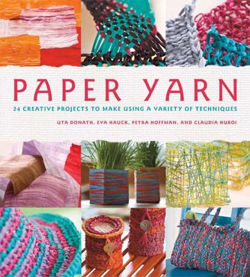 Paper Yarn: 24 Creative Projects to Make Using a Variety of Techniques