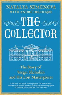 The Collector - The Story of Sergei Shchukin and His Lost Masterpieces