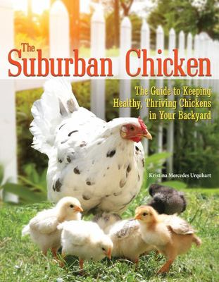 The Suburban Chicken - The Guide to Keeping Happy, Healthy Chickens in Your Backyard