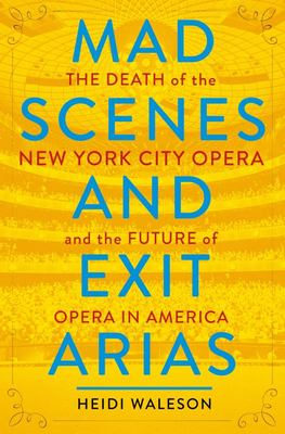 Mad Scenes and Exit Arias - The Death of City Opera and the Future of Culture in America