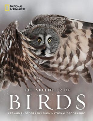The Splendor of Birds - Art and Photographs from National Geographic