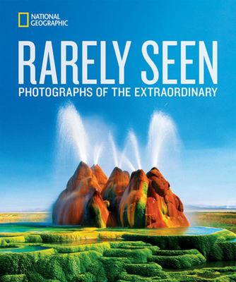 National Geographic Rarely Seen - Photographs of the Extraordinary