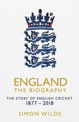 England: the Biography - The Story of English Cricket