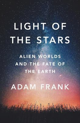 Light of the Stars - Alien Worlds and the Fate of the Earth