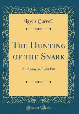 The Hunting of the Snark - An Agony, in Eight Fits (Classic Reprint)