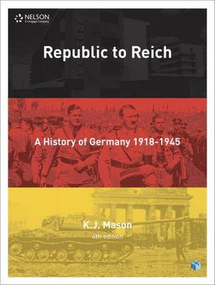 Republic to Reich - A History of Germany 1918 - 1945 SB/EB 4th Ed - Cengage