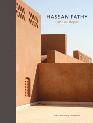 Hassan Fathy - Earth and Utopia