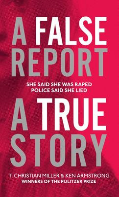 A False Report - The Chilling True Story of the Woman Nobody Believed