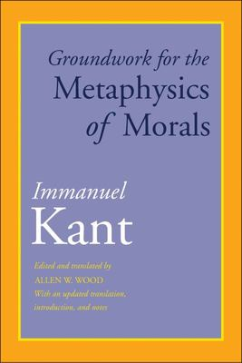 Groundwork for the Metaphysics of Morals - With an Updated Translation, Introduction, and Notes