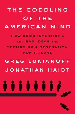 The Coddling of the American Mind - How Good Intentions and Bad Ideas Are Setting up a Generation for Failure