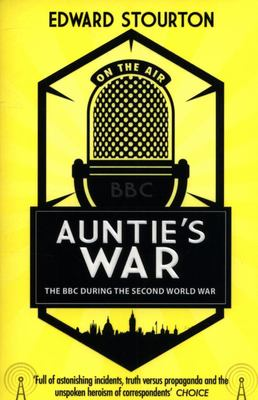 Auntie's War - The BBC During the Second World War
