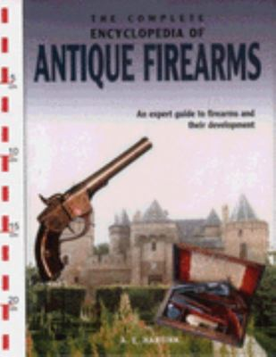 The Complete Encyclopedia of Antique Weapons