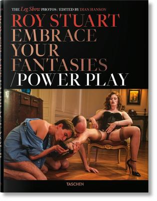 Roy Stuart - the Leg Show Photos: Embrace Your Fantasies, Power Play