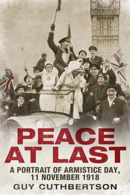 Peace at Last - A Portrait of Armistice Day, 11 November 1918