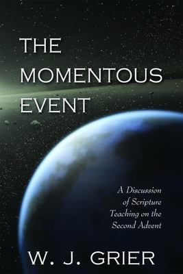 The Momentous Event - A Discussion of Scripture Teaching on the Second Advent