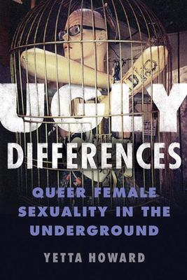 Ugly Differences - Queer Female Sexuality in the Underground