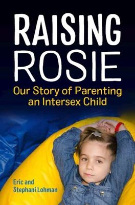 Raising Rosie - Our Story of Parenting an Intersex Child