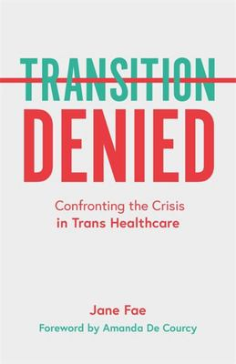 Transition Denied - Confronting the Crisis in Trans Healthcare