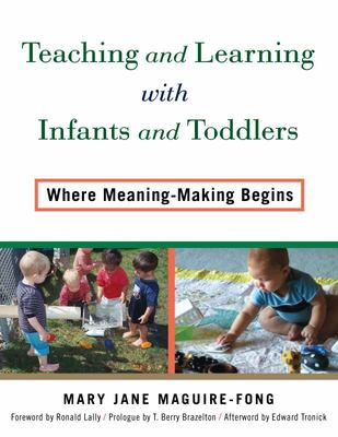 Teaching and Learning with Infants and Toddlers - Where Meaning-Making Begins